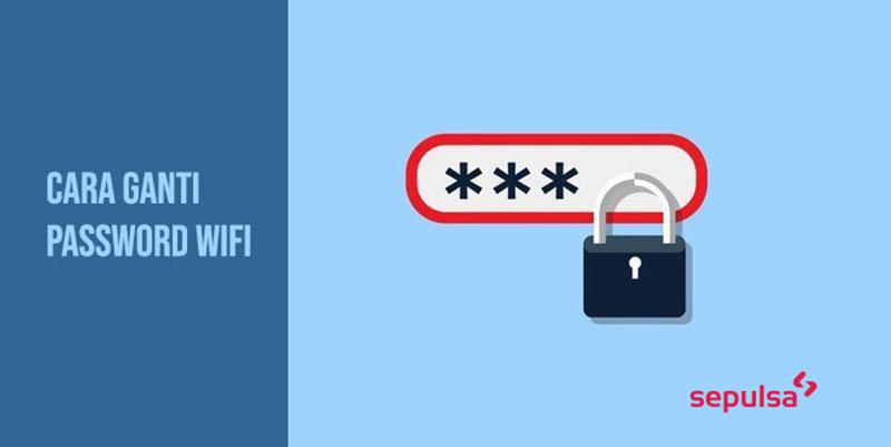 Cara Mengganti Password WiFi Indihome, Huawei, dan TP-Link - Sepulsa